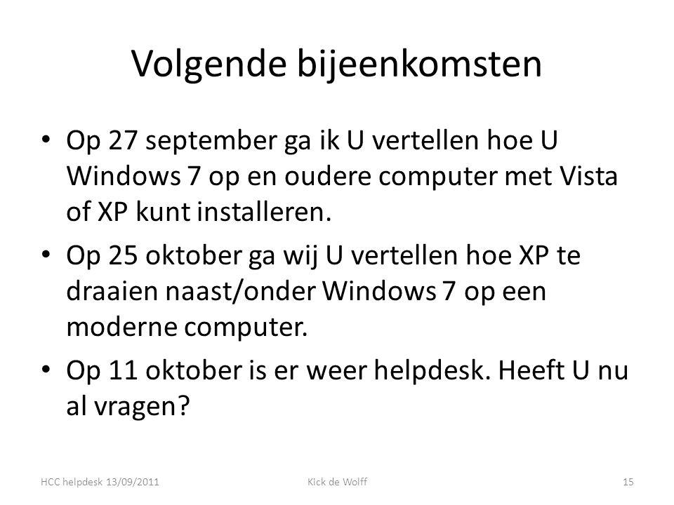 Volgende bijeenkomsten Op 27 september ga ik U vertellen hoe U Windows 7 op en oudere computer met Vista of XP kunt installeren.