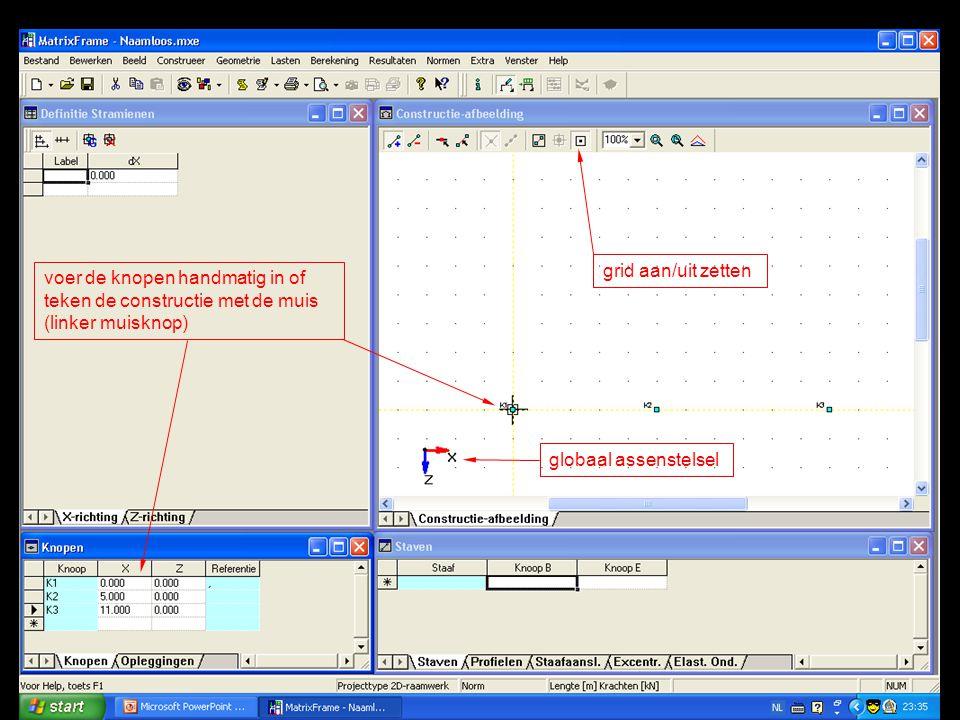 voer de knopen handmatig in of teken de constructie met de muis (linker muisknop) grid aan/uit zetten globaal assenstelsel