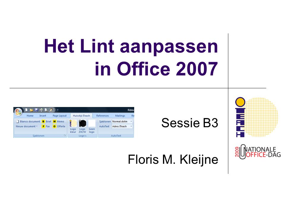 Het Lint aanpassen in Office 2007 Sessie B3 Floris M. Kleijne