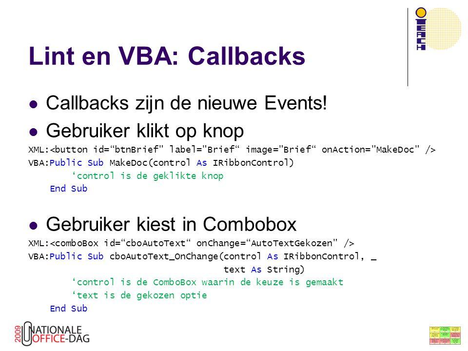 Lint en VBA: Callbacks Callbacks zijn de nieuwe Events! Gebruiker klikt op knop XML: VBA:Public Sub MakeDoc(control As IRibbonControl) 'control is de