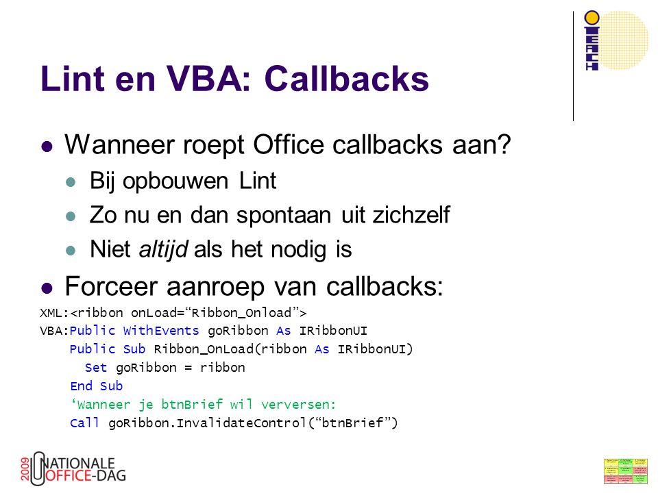 Lint en VBA: Callbacks Wanneer roept Office callbacks aan? Bij opbouwen Lint Zo nu en dan spontaan uit zichzelf Niet altijd als het nodig is Forceer a