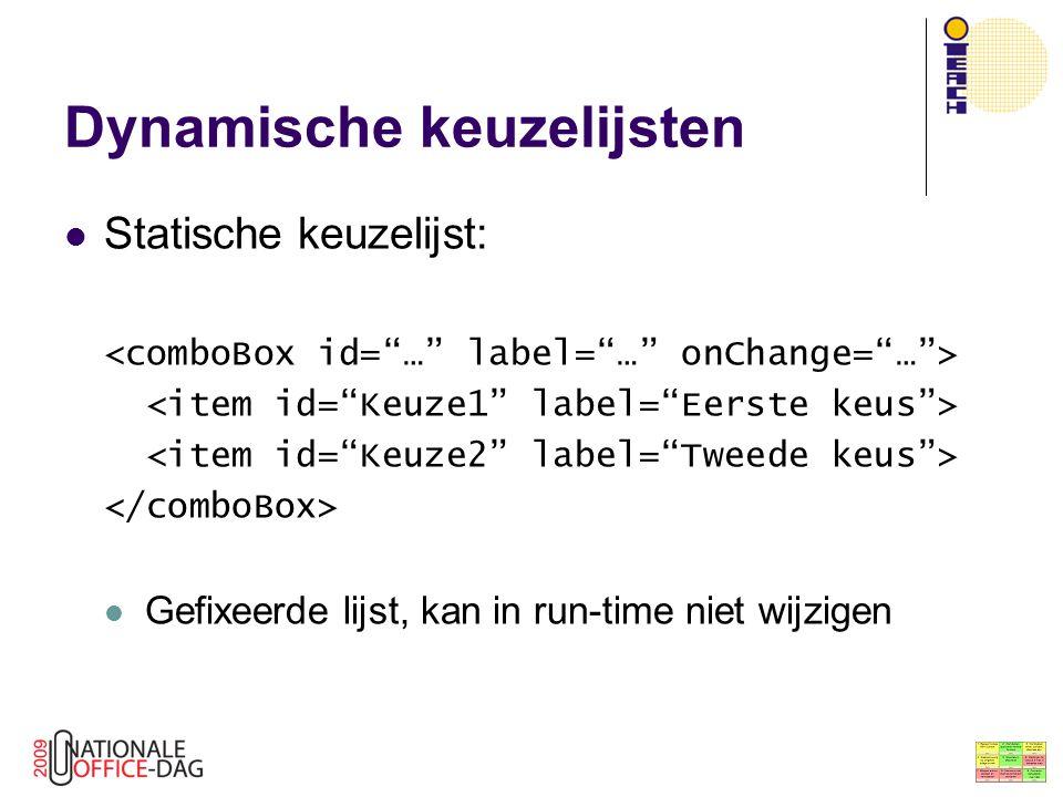 Dynamische keuzelijsten Statische keuzelijst: Gefixeerde lijst, kan in run-time niet wijzigen