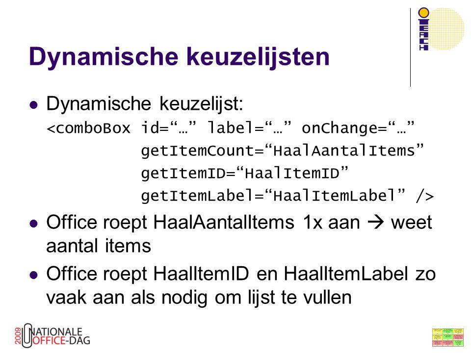 "Dynamische keuzelijsten Dynamische keuzelijst: <comboBox id=""…"" label=""…"" onChange=""…"" getItemCount=""HaalAantalItems"" getItemID=""HaalItemID"" getItemLa"