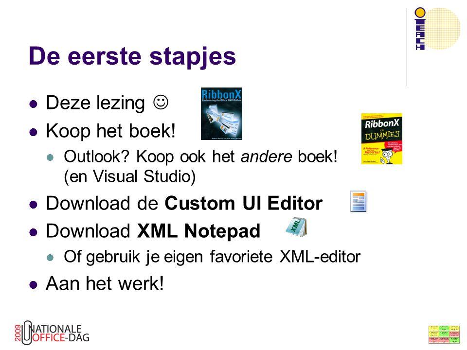 De eerste stapjes Deze lezing Koop het boek! Outlook? Koop ook het andere boek! (en Visual Studio) Download de Custom UI Editor Download XML Notepad O