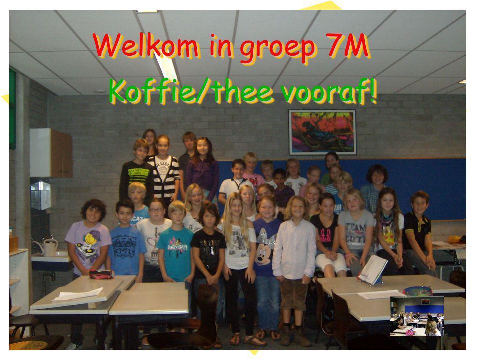 Welkom in groep 7M Koffie/thee vooraf!