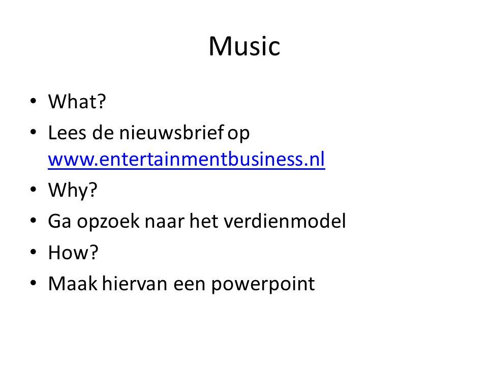 Music What? Lees de nieuwsbrief op www.entertainmentbusiness.nl www.entertainmentbusiness.nl Why? Ga opzoek naar het verdienmodel How? Maak hiervan ee