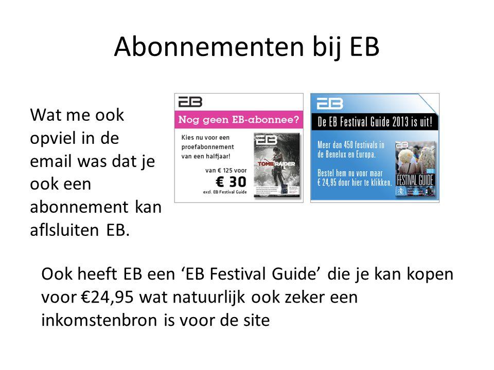 Abonnementen bij EB Wat me ook opviel in de email was dat je ook een abonnement kan aflsluiten EB. Ook heeft EB een 'EB Festival Guide' die je kan kop
