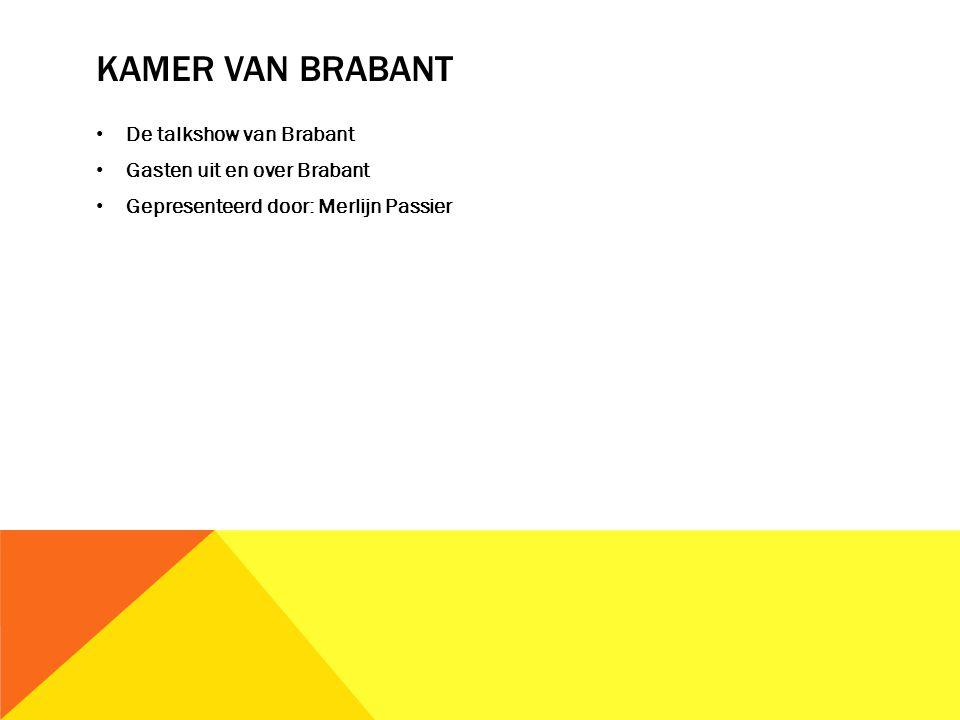 KAMER VAN BRABANT De talkshow van Brabant Gasten uit en over Brabant Gepresenteerd door: Merlijn Passier