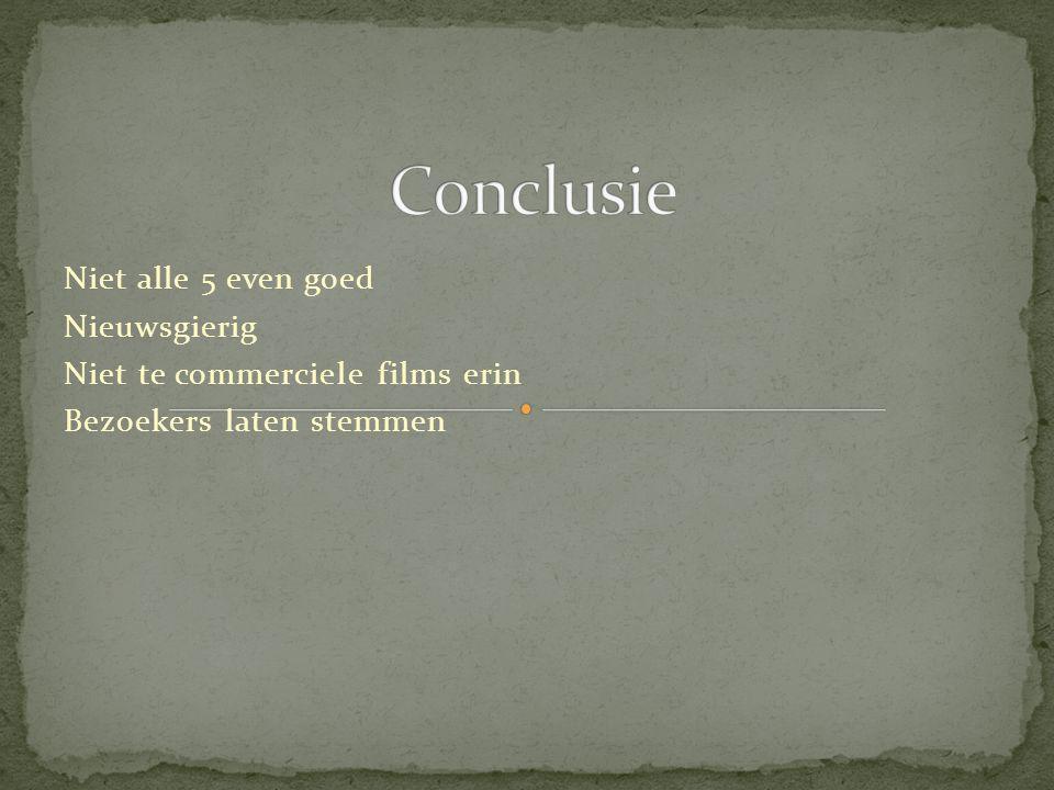 Niet alle 5 even goed Nieuwsgierig Niet te commerciele films erin Bezoekers laten stemmen