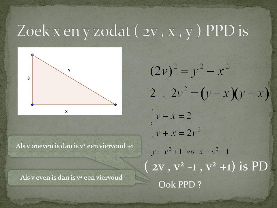 ( 2v, v 2 -1, v 2 +1) is PD Ook PPD ? Als v oneven is dan is v 2 een viervoud +1 Als v even is dan is v 2 een viervoud