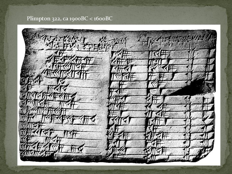 Plimpton 322, ca 1900BC < 1600BC