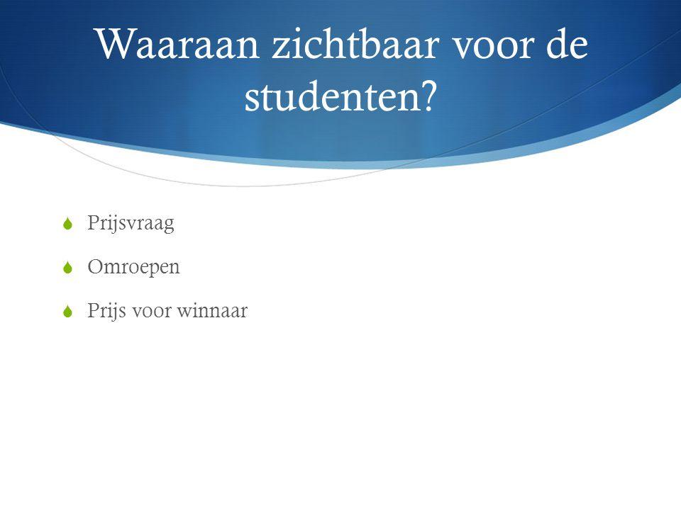 Waaraan zichtbaar voor de studenten  Prijsvraag  Omroepen  Prijs voor winnaar