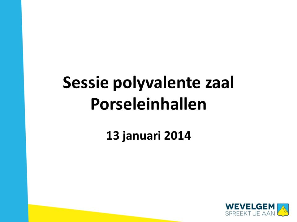 Sessie polyvalente zaal Porseleinhallen 13 januari 2014