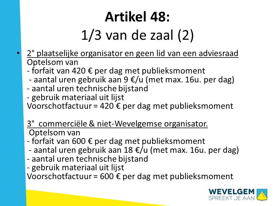 Artikel 49: volledige zaal 1° leden van adviesraad & koepelorganisaties Optelsom van - forfait van 375 € 1 ste dag met publieksmoment - forfait 75 € voor de volgende dagen met publieksmoment - aantal uren gebruik aan 9 €/u (met max.