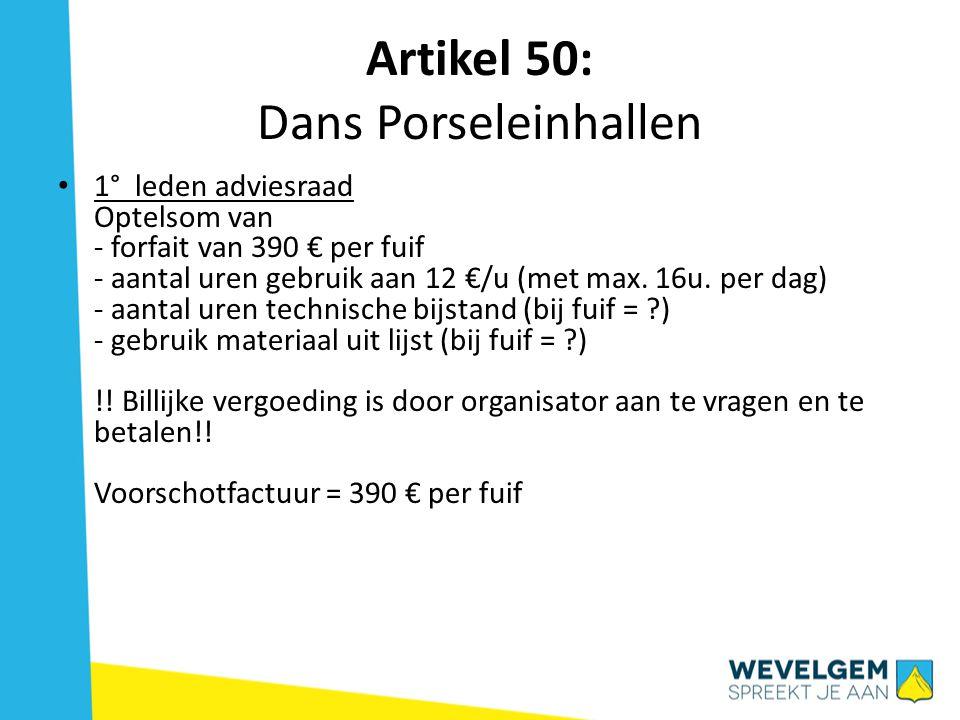 Artikel 50: Dans Porseleinhallen 1° leden adviesraad Optelsom van - forfait van 390 € per fuif - aantal uren gebruik aan 12 €/u (met max.