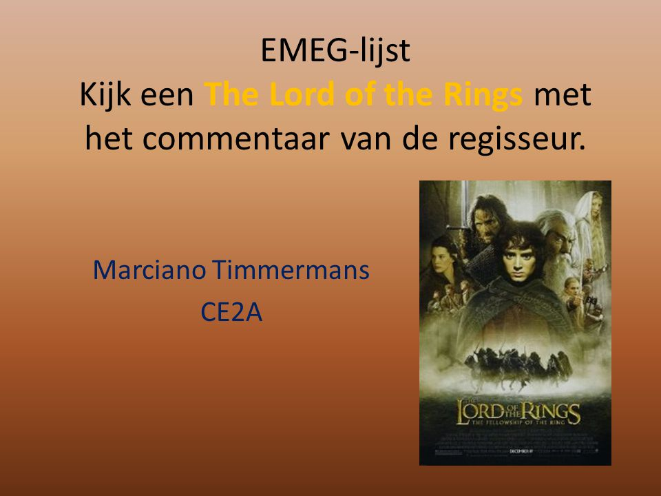 EMEG-lijst Kijk een The Lord of the Rings met het commentaar van de regisseur. Marciano Timmermans CE2A