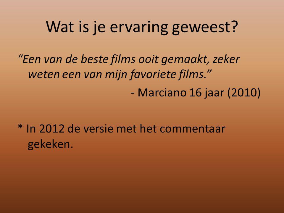 """Wat is je ervaring geweest? """"Een van de beste films ooit gemaakt, zeker weten een van mijn favoriete films."""" - Marciano 16 jaar (2010) * In 2012 de ve"""