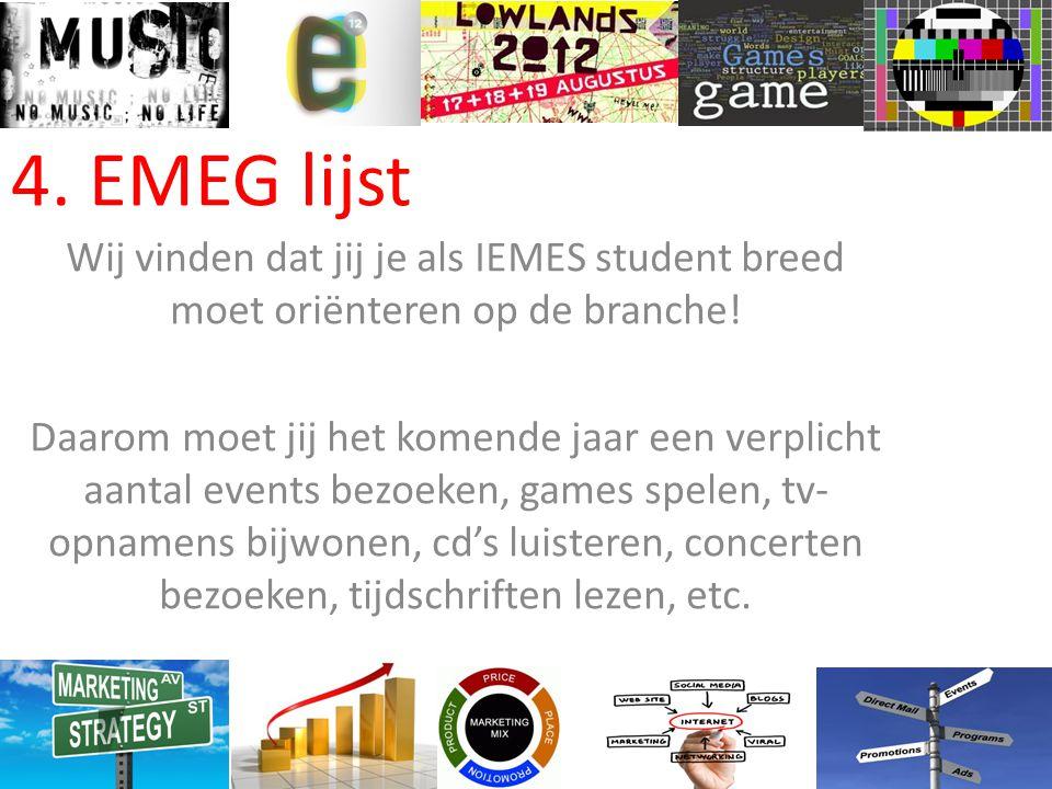 4.EMEG lijst Wij vinden dat jij je als IEMES student breed moet oriënteren op de branche.