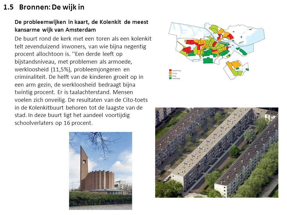 1.5Bronnen: De wijk in De probleemwijken in kaart, de Kolenkit de meest kansarme wijk van Amsterdam De buurt rond de kerk met een toren als een kolenk
