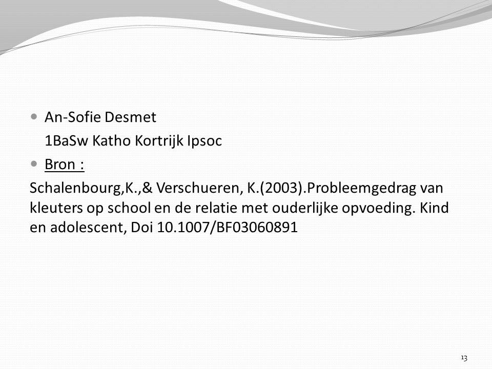 An-Sofie Desmet 1BaSw Katho Kortrijk Ipsoc Bron : Schalenbourg,K.,& Verschueren, K.(2003).Probleemgedrag van kleuters op school en de relatie met oude