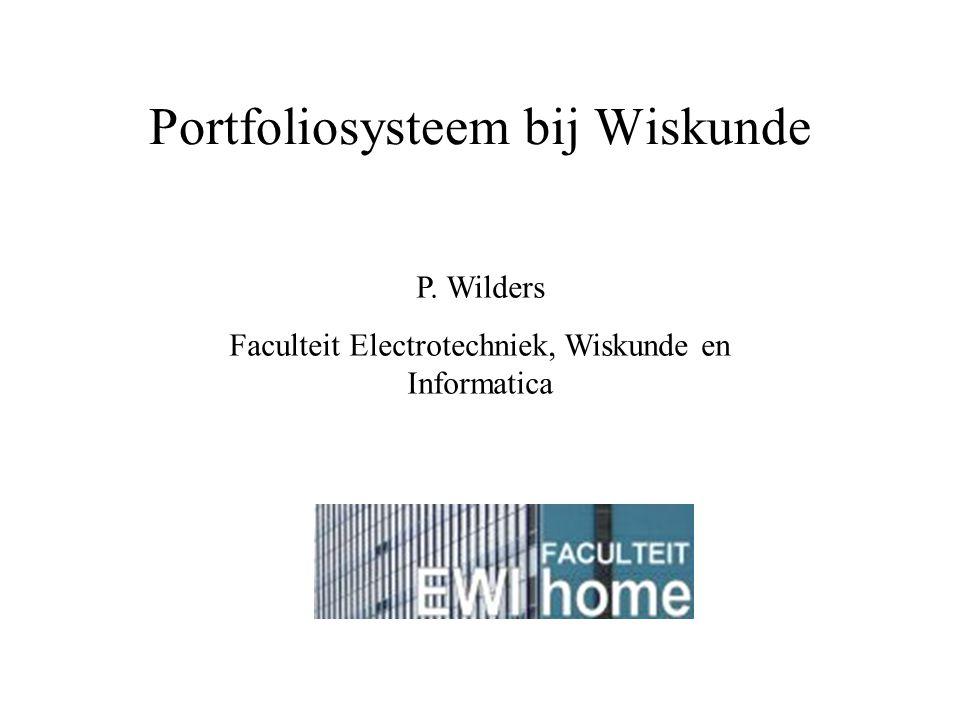 Portfoliosysteem bij Wiskunde P. Wilders Faculteit Electrotechniek, Wiskunde en Informatica