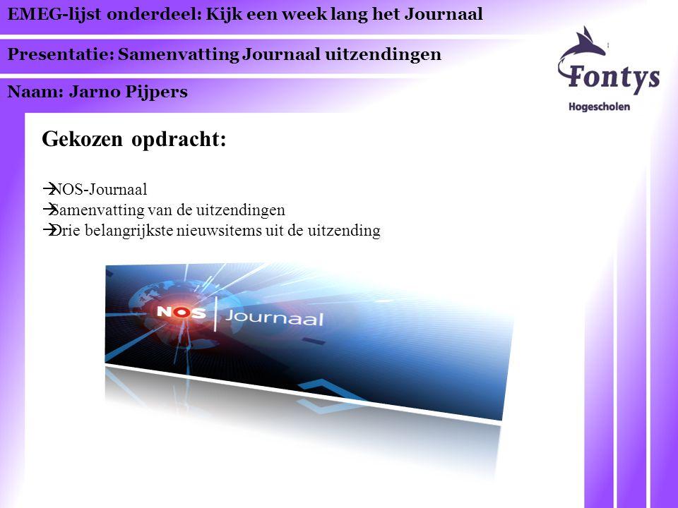 EMEG-lijst onderdeel: Kijk een week lang het Journaal Presentatie: Samenvatting Journaal uitzendingen Naam: Jarno Pijpers Gekozen opdracht:  NOS-Jour