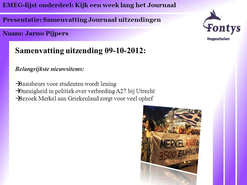 EMEG-lijst onderdeel: Kijk een week lang het Journaal Presentatie: Samenvatting Journaal uitzendingen Naam: Jarno Pijpers Samenvatting uitzending 10-10-2012: Belangrijkste nieuwsitems:  Donald G.
