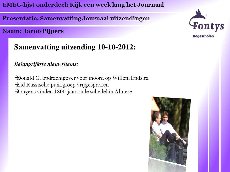 EMEG-lijst onderdeel: Kijk een week lang het Journaal Presentatie: Samenvatting Journaal uitzendingen Naam: Jarno Pijpers Samenvatting uitzending 10-1