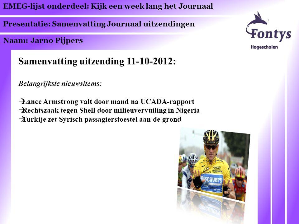 EMEG-lijst onderdeel: Kijk een week lang het Journaal Presentatie: Samenvatting Journaal uitzendingen Naam: Jarno Pijpers Samenvatting uitzending 11-1