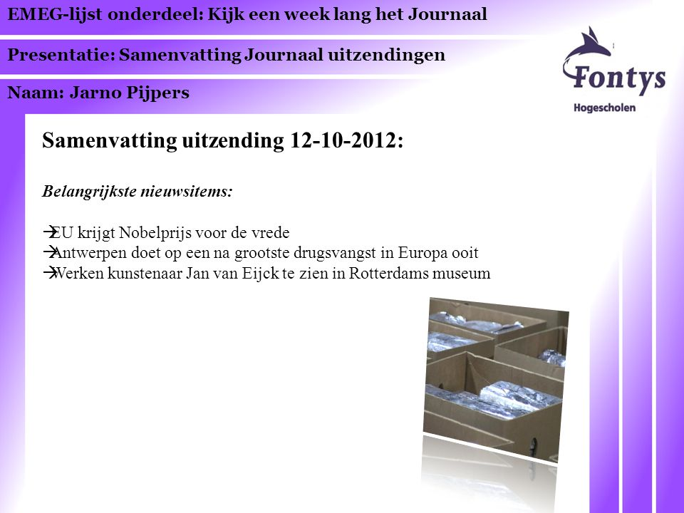 EMEG-lijst onderdeel: Kijk een week lang het Journaal Presentatie: Samenvatting Journaal uitzendingen Naam: Jarno Pijpers Samenvatting uitzending 12-1