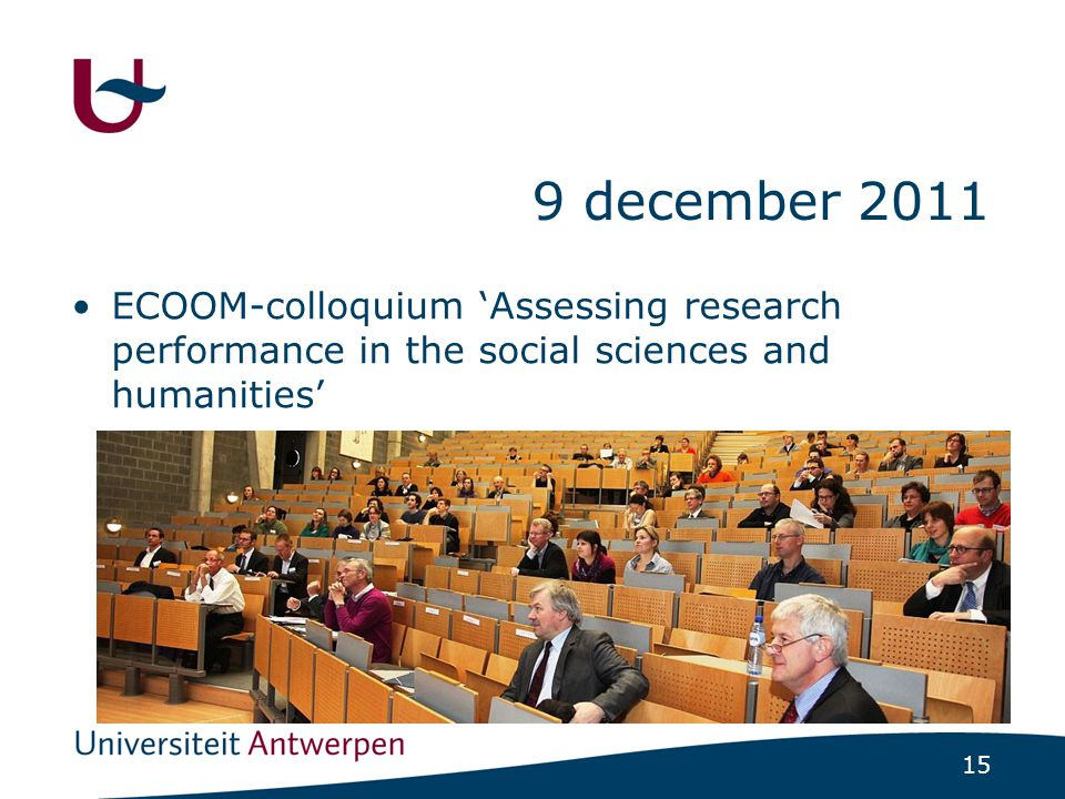 15 ECOOM-colloquium 'Assessing research performance in the social sciences and humanities' 9 december 2011