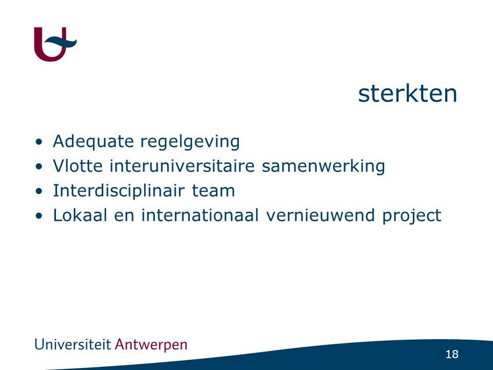 18 sterkten Adequate regelgeving Vlotte interuniversitaire samenwerking Interdisciplinair team Lokaal en internationaal vernieuwend project