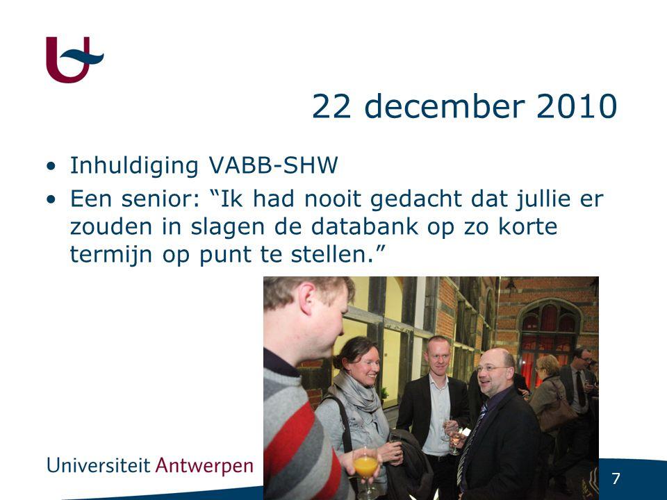 7 22 december 2010 Inhuldiging VABB-SHW Een senior: Ik had nooit gedacht dat jullie er zouden in slagen de databank op zo korte termijn op punt te stellen.