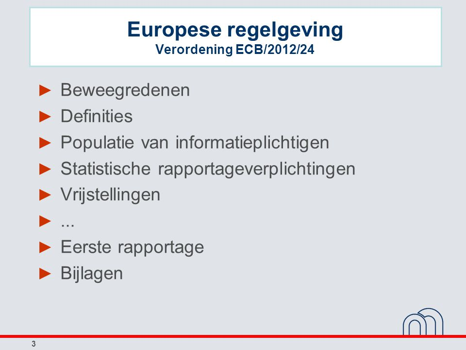 3 Europese regelgeving Verordening ECB/2012/24 ► Beweegredenen ► Definities ► Populatie van informatieplichtigen ► Statistische rapportageverplichting