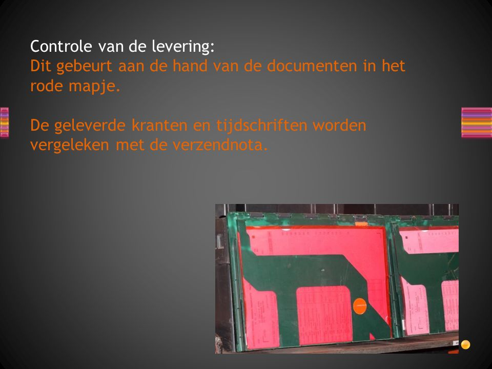 Controle van de levering: Dit gebeurt aan de hand van de documenten in het rode mapje.
