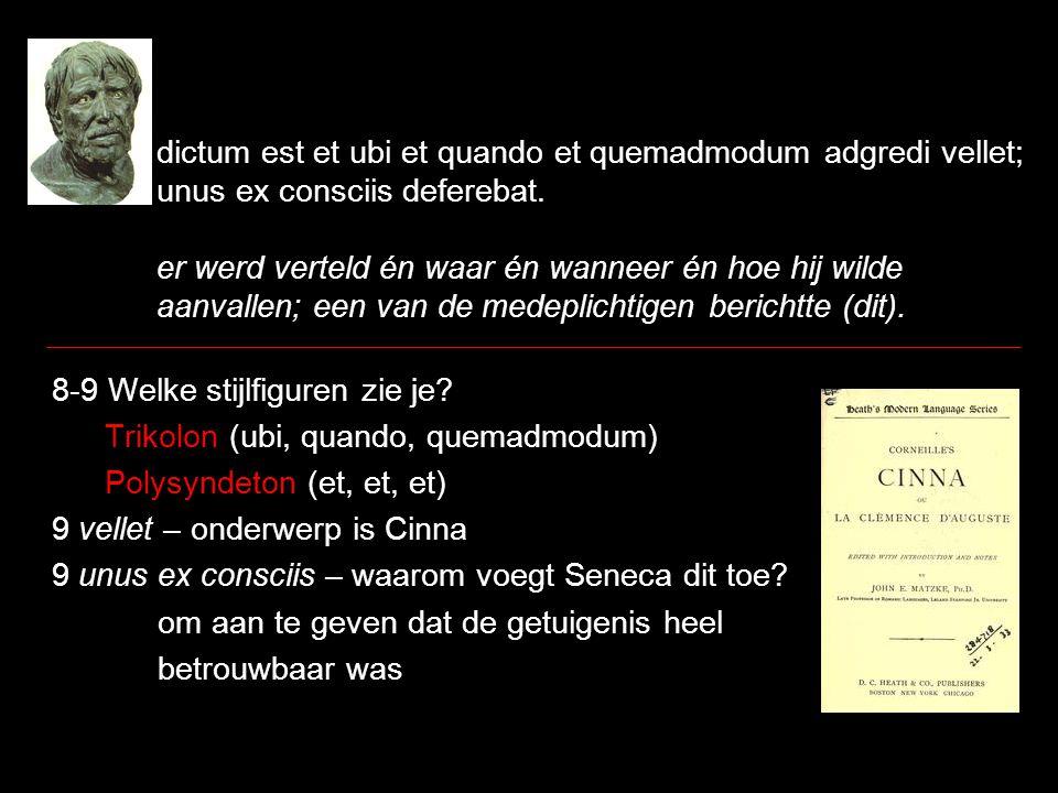 dictum est et ubi et quando et quemadmodum adgredi vellet; unus ex consciis deferebat. er werd verteld én waar én wanneer én hoe hij wilde aanvallen;