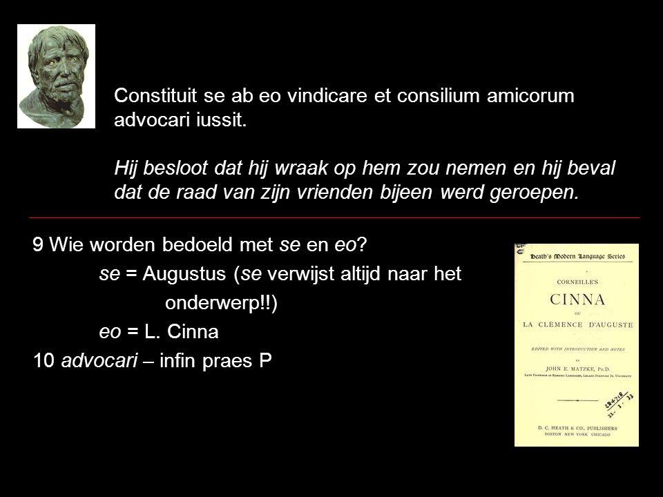 Constituit se ab eo vindicare et consilium amicorum advocari iussit. Hij besloot dat hij wraak op hem zou nemen en hij beval dat de raad van zijn vrie