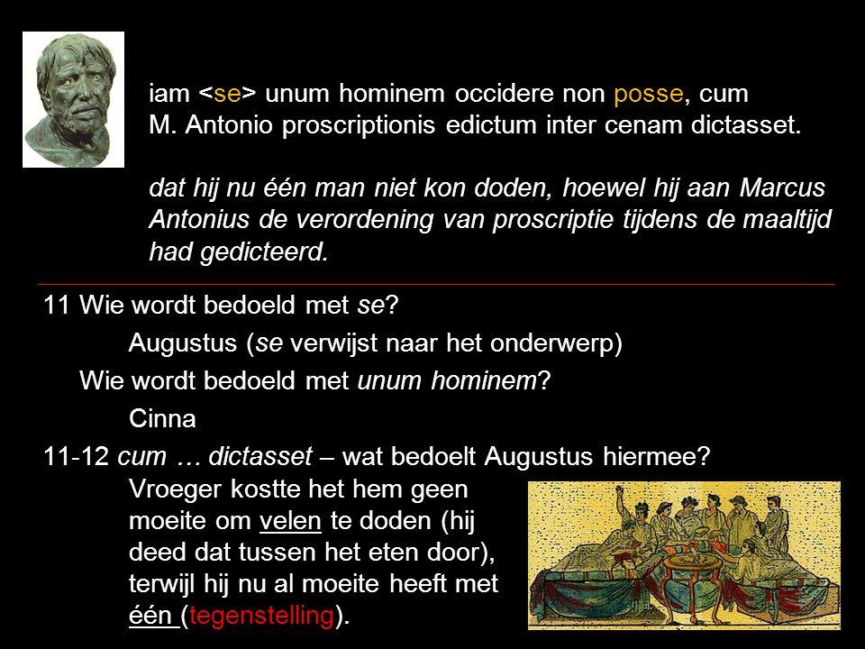 iam unum hominem occidere non posse, cum M. Antonio proscriptionis edictum inter cenam dictasset. dat hij nu één man niet kon doden, hoewel hij aan Ma