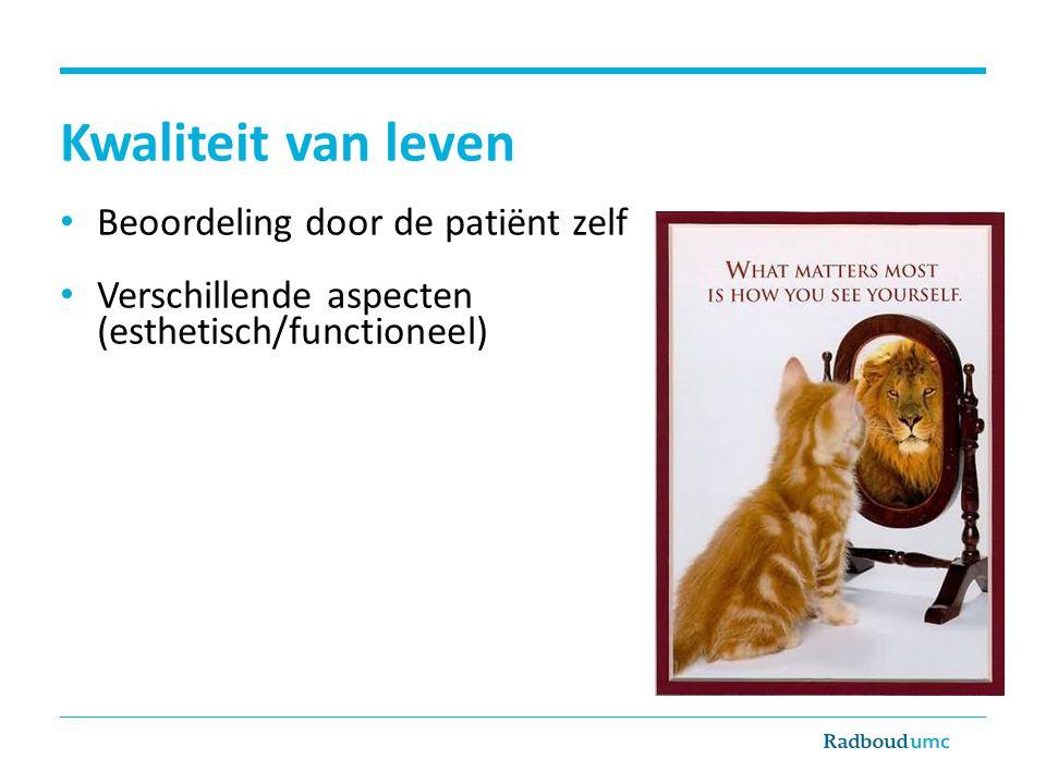 Kwaliteit van leven Beoordeling door de patiënt zelf Verschillende aspecten (esthetisch/functioneel)
