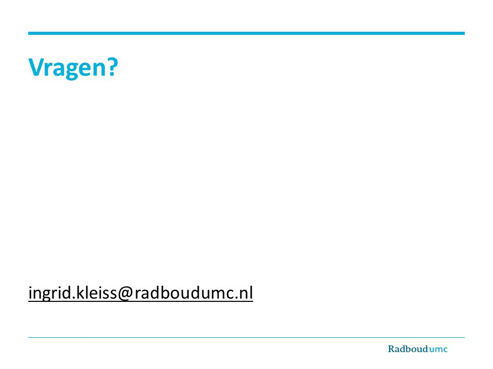Vragen? ingrid.kleiss@radboudumc.nl