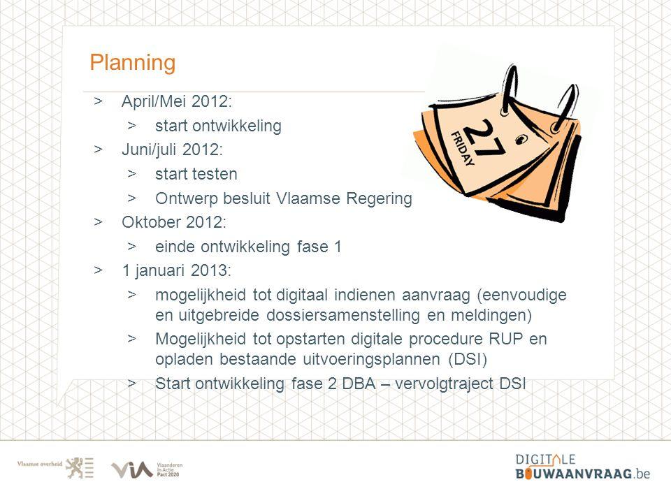 Planning >April/Mei 2012: >start ontwikkeling >Juni/juli 2012: >start testen >Ontwerp besluit Vlaamse Regering >Oktober 2012: >einde ontwikkeling fase