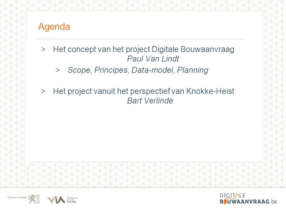 Agenda >Het concept van het project Digitale Bouwaanvraag Paul Van Lindt >Scope, Principes, Data-model, Planning >Het project vanuit het perspectief v