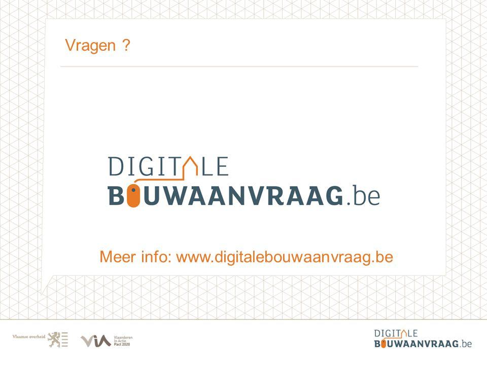 Vragen ? Meer info: www.digitalebouwaanvraag.be