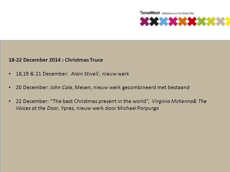 18-22 December 2014 : Christmas Truce 18,19 & 21 December: Alain Stivell, nieuw werk 20 December: John Cale, Mesen, nieuw werk gecombineerd met bestaa