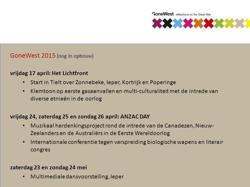 GoneWest 2015 (nog in opbouw) vrijdag 17 april: Het Lichtfront Start in Tielt over Zonnebeke, Ieper, Kortrijk en Poperinge Klemtoon op eerste gasaanva