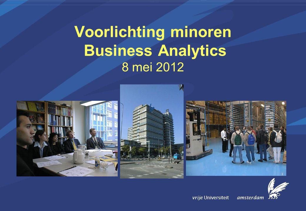 vrije Universiteit amsterdam Voorlichting minoren Business Analytics 8 mei 2012