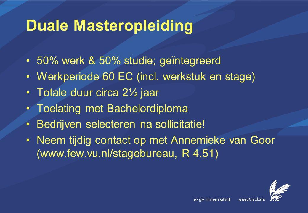vrije Universiteit amsterdam Duale Masteropleiding 50% werk & 50% studie; geïntegreerd Werkperiode 60 EC (incl.