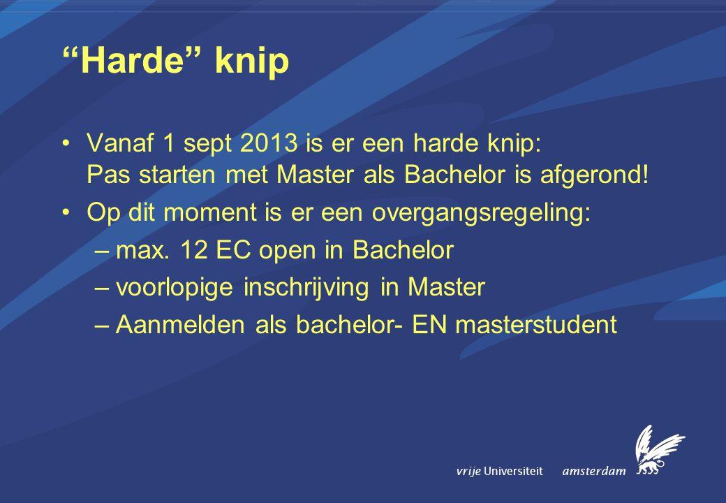 vrije Universiteit amsterdam Harde knip Vanaf 1 sept 2013 is er een harde knip: Pas starten met Master als Bachelor is afgerond.