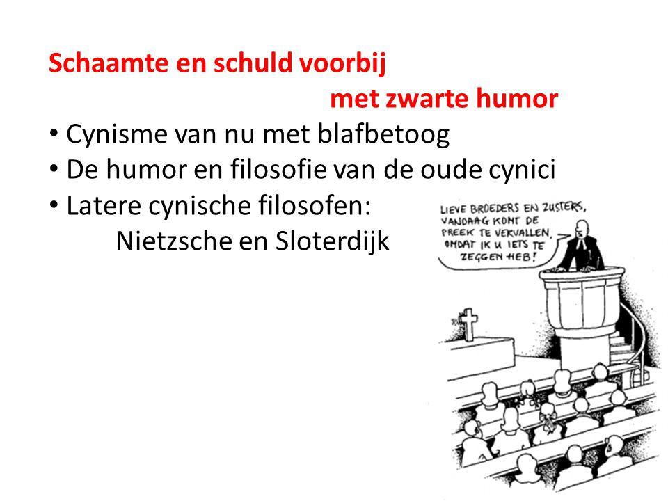 Schaamte en schuld voorbij met zwarte humor Cynisme van nu met blafbetoog De humor en filosofie van de oude cynici Latere cynische filosofen: Nietzsch