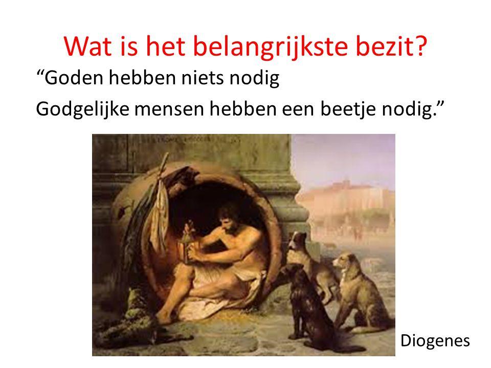 """Wat is het belangrijkste bezit? """"Goden hebben niets nodig Godgelijke mensen hebben een beetje nodig."""" Diogenes"""